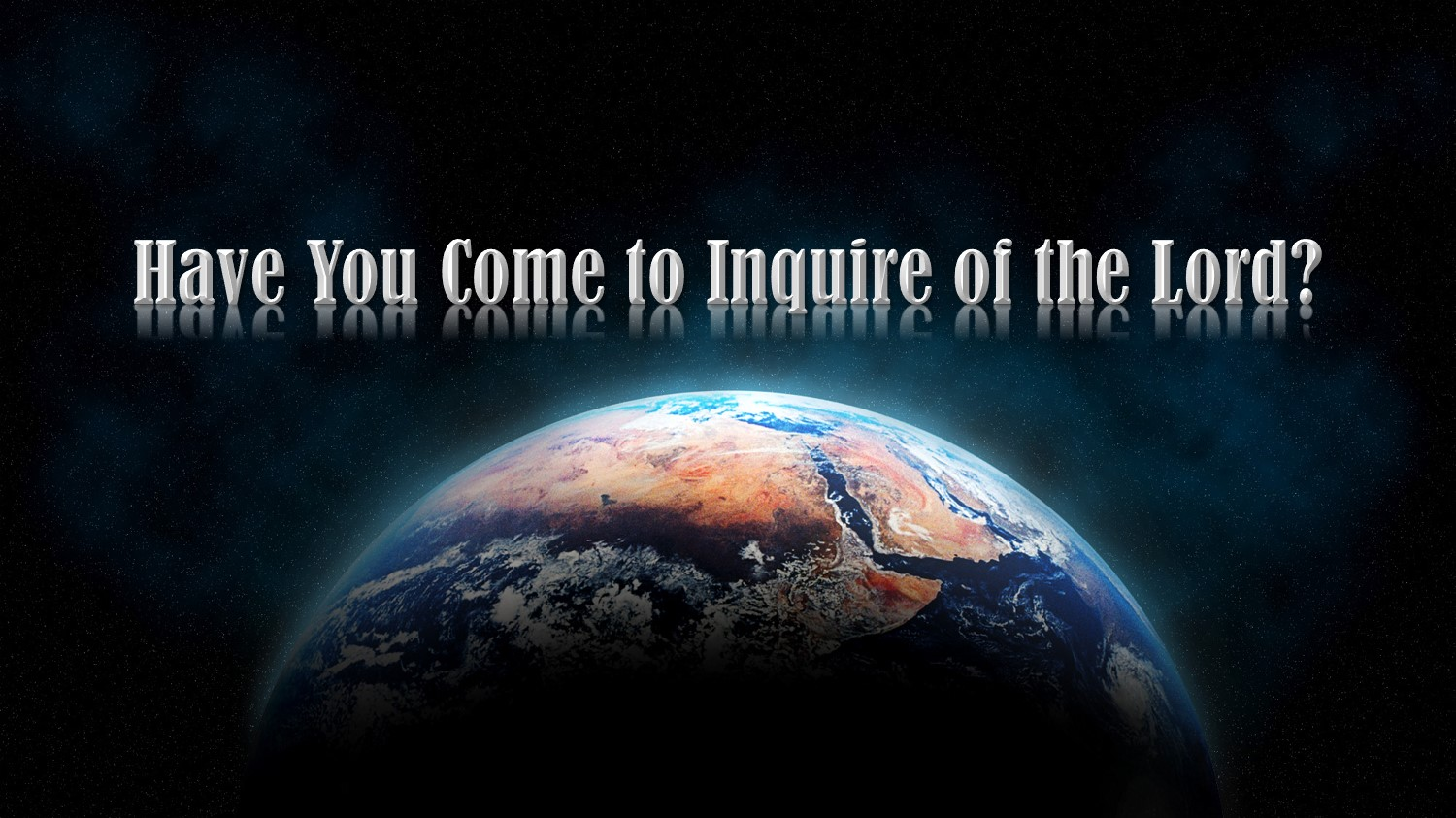 Have you come to inquire of the Lord