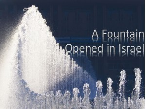 A Fountain Opened in Israel