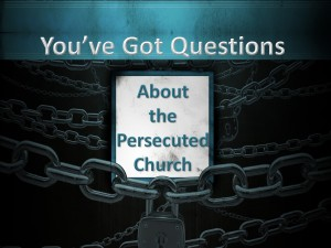 You've Got Questions about the Persecuted Church2