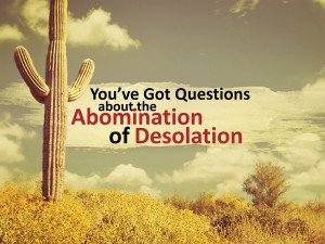 You've Got Questions about the Abomination of Desolation