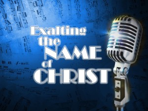 Exalting the Name of Christ