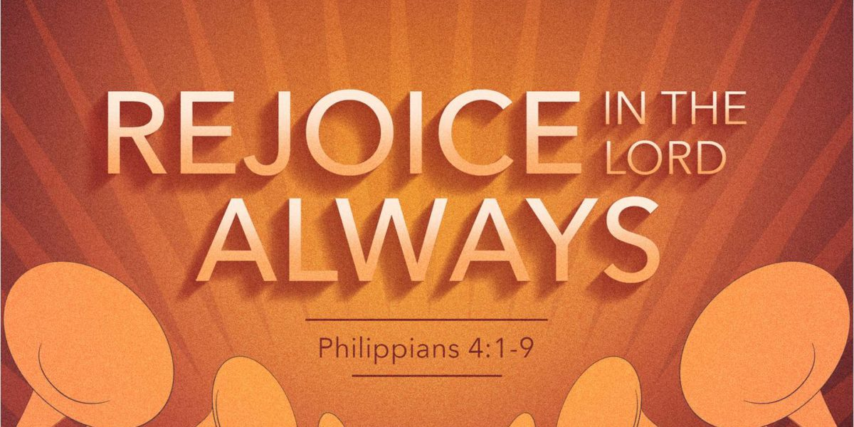 Rejoice in the Lord Always (Philippians 4:1-9)