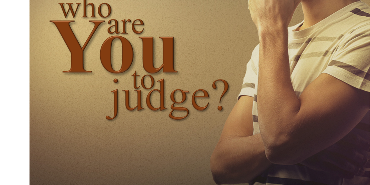 Who Are You to Judge? (James 4:11-12)