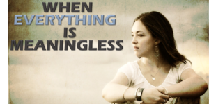 When Everything Is Meaningless (Ecclesiastes 1:1-11)