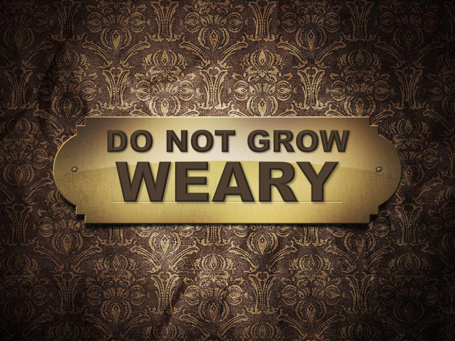 """Image result for DO NOT GROW WEARY"""""""